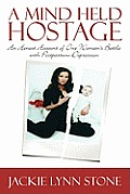 A Mind Held Hostage: An Honest Account of One Woman's Battle with Postpartum Depression