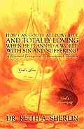 How Can God Be All-Powerful and Totally Loving When He Planned a World with Sin and Suffering?: A Reformed Evangelical Dispensational Theodicy