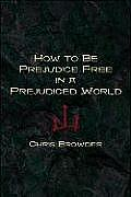 How to Be Prejudice Free in a Prejudiced World