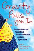 Gravity Pulls You in Perspectives on Parenting a Child on the Autism Spectrum