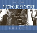 Alcoholic by Choice: A Self-Inflicted Sickness