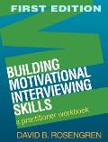 Building Motivational Interviewing Skills: a Practitioner Workbook (09 Edition)