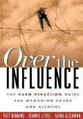 Over the Influence: The Harm Reduction Guide for Managing Drugs and Alcohol