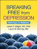 Breaking Free from Depression: Pathways to Wellness (Guilford Self-Help Workbook Series the Guilford Self-Help Wo)
