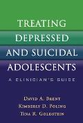 Treating Depressed and Suicidal Adolescents: A Clinician's Guide Cover
