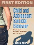 Child and Adolescent Suicidal Behavior: School-Based Prevention, Assessment, and Intervention (Guilford School Practitioner) Cover