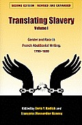 Translating Slavery. Vol. 1, Gender and Race in French Abolitionist Writing, 1780-1830 (Translation Studies)