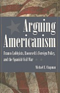 Arguing Americanism Franco Lobbyists Roosevelts Foreign Policy & the Spanish Civil War