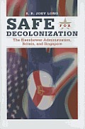 Safe for Decoloniation: The Eisenhower Administration, Britain, and Singapore (New Studies in U.S. Foreign Relations)