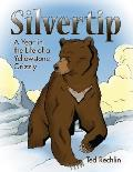 Silvertip: A Year in the Life of a Yellowstone Grizzly