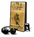The Last True Story I'll Ever Tell: An Accidental Soldier's Account of the War in Iraq [With Earbuds]
