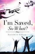 I'm Saved, So What?