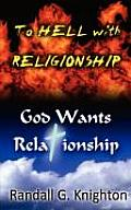 To Hell with Religionship--God Wants Relationship