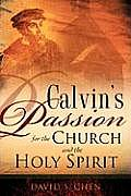 Calvin's Passion for the Church and the Holy Spirit
