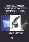 Classical and Modern Engineering Methods in Fluid Flow and Heat Transfer: An Introduction for Engineers and Students