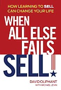 When All Else Fails Sell How Learning to Sell Can Change Your Life