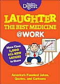 Laughter Is the Best Medicine: @Work: America's Funniest Jokes, Quotes, and Cartoons