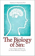 The Biology of Sin: Grace, Hope and Healing for Those Who Feel Trapped