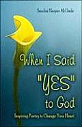 When I Said Yes to God: Inspiring Poetry to Change Your Heart