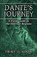 Dante's Journey: A Field Guide to the Infernal Reg1-60672-413-4ons