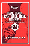 Ham, Lamb, RAM, Bull, Beef, and Bear: The Humor in a Lifetime of Medical Practice