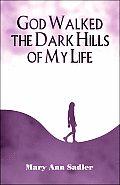 God Walked the Dark Hills of My Life