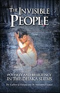 The Invisible People: Poverty and Resiliency in the Dhaka Slums