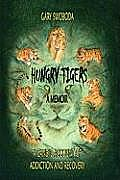 Hungry Tigers A Candid Account of Addiction & Recovery
