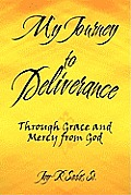 My Journey to Deliverance: Through Grace and Mercy from God