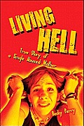 Living Hell: True Story of a Single Abused Mother