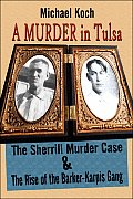 A Murder in Tulsa: The Sherrill Murder Case & the Rise of the Barker-Karpis Gang