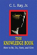 The Knowledge Book: How to Be, Do, Have, and Give