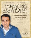 Embracing Interfaith Cooperation Participant's Workbook: Eboo Patel on Coming Together to Change the World