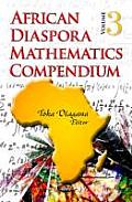 African Diaspora Mathematics Compendiumvolume 3