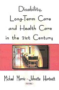 Disability, Long-term Care, and Health Care in the 21ST Century
