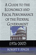 Guide to the Economics and Fiscal Performance of the Federal Government