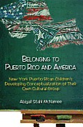 Belonging To Puerto Rico and America: New York Puerto Rican Children's Developing Conceptualization of Their Own Cultural Group