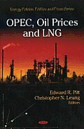 OPEC, Oil Prices and Lng. Editors, Edward R. Pitt and Christopher N. Leung