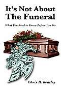 Its Not about the Funeral What You Need to Know Before You Go