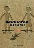 Abducted Dreams: What to Do When YOUR Child Is Missing