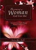 Becoming a Woman God Can Use Lessons from Gods Female Board of Directors