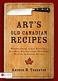 Art's Old Canadian Recipes: Recipes from Early Settlers, Bushmen, Prospectors, Trappers, Hunting & Fishing Guides