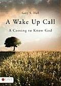 A Wake Up Call: A Coming to Know God