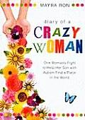 Diary of a Crazy Woman: One Woman's Fight to Help Her Son with Autism Find a Place in the World