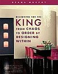 Designing for the King: From Chaos to Order by Designing Within
