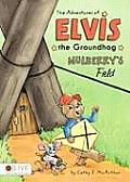 The Adventures of Elvis the Groundhog: Mulberry's Field