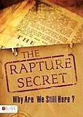 The Rapture Secret: Why Are We Still Here?
