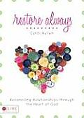 Restore Always: Reconciling Relationships Through the Heart of God