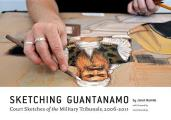 Sketching Guantanamo Court Sketches of the Military Tribunals 2006 2013