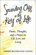 Sounding Off in the Key of Life: Poems, Thoughts, and a Prayer on Life, Love, and Living